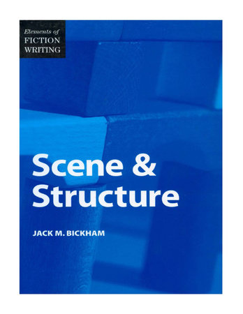 Elements of Fiction Writing - Scene & Structure by Jack Bickham