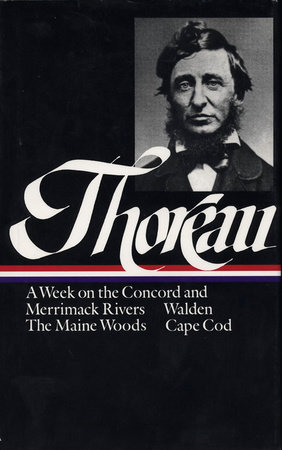 Henry David Thoreau: A Week on the Concord and Merrimack Rivers, Walden, The Maine Woods, Cape Cod (LOA #28) by Henry David Thoreau