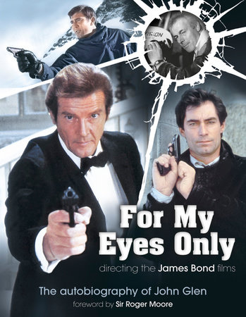 For My Eyes Only - Directing the James Bond Films by John Glen and Marcus Hearn