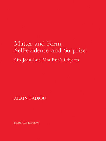 Matter and Form, Self-Evidence and Surprise by Alain Badiou