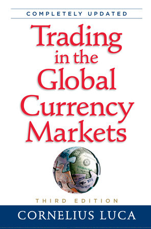 Trading in the Global Currency Markets, 3rd Edition by Cornelius Luca