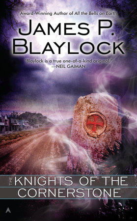 The Knights of the Cornerstone by James P. Blaylock