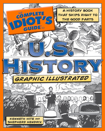 The Complete Idiot's Guide to U.S. History, Graphic Illustrated by Kenneth Hite and Shepherd Hendrix