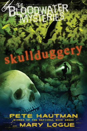 The Bloodwater Mysteries: Skullduggery by Pete Hautman and Mary Logue