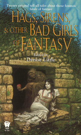 Hags, Sirens, and Other Bad Girls of Fantasy by
