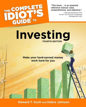 The Complete Idiot's Guide to Investing, 4th Edition by Edward T. Koch and Debra Johnson