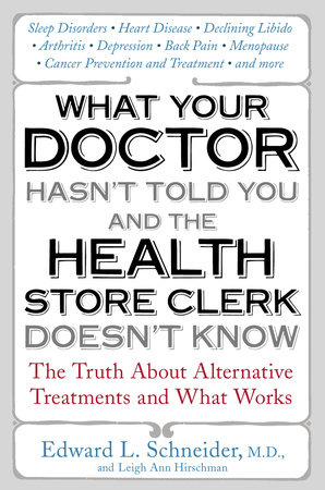 What Your Doctor Hasn't Told You and the Health-Store Clerk Doesn't Know by Edward Schneider