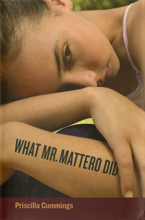 What Mr. Mattero Did by Priscilla Cummings