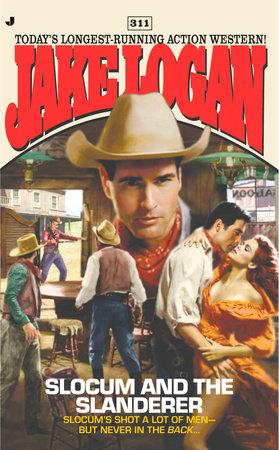 Slocum 311: Slocum and the Slanderer by Jake Logan