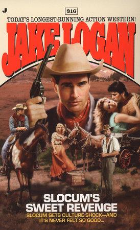 Slocum 316: Slocum's Sweet Revenge by Jake Logan