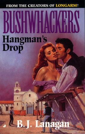 Bushwhackers 09: Hangman's Drop by B. J. Lanagan