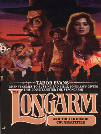 Longarm 241: Longarm and the Colorado Counterfeiter by Tabor Evans