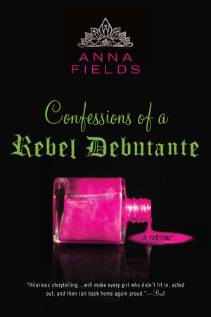 Confessions of a Rebel Debutante by Anna Fields