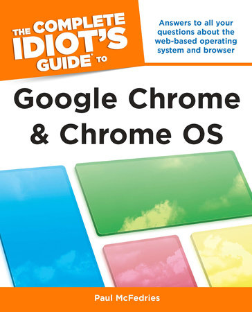 The Complete Idiot's Guide to Google Chrome and Chrome OS by Paul McFedries
