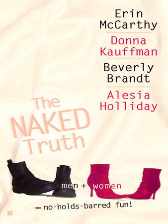 The Naked Truth by Erin McCarthy, Donna Kauffman, Beverly Brandt and Alesia Holliday