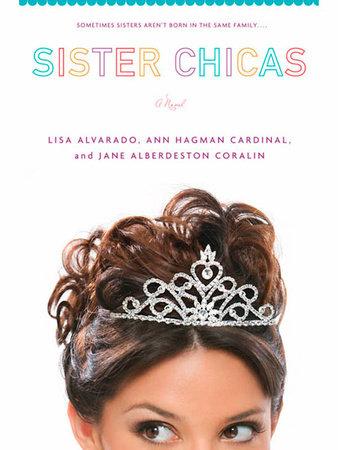 Sister Chicas by Lisa Alvarado, Ann Hagman Cardinal and Jane Alberdeston Coralin
