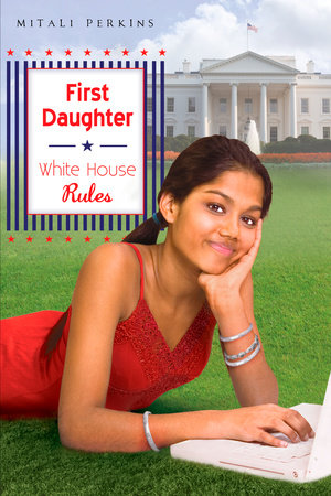 First Daughter: White House Rules by Mitali Perkins