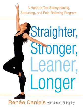Straighter, Stronger, Leaner, Longer by Renee Daniels and Janice Billingsley