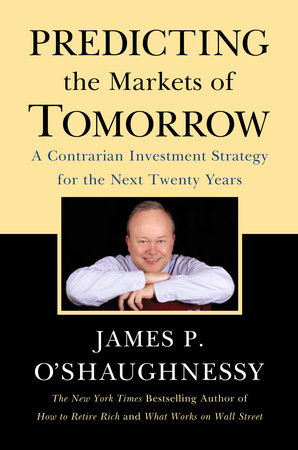 Predicting the Markets of Tomorrow by James P. O'Shaughnessy