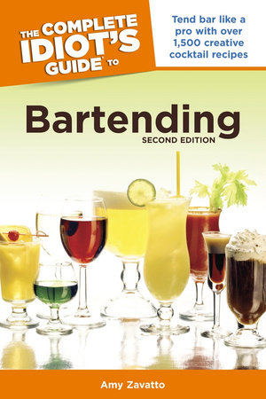 The Complete Idiot's Guide to Bartending, 2nd Edition by Amy Zavatto