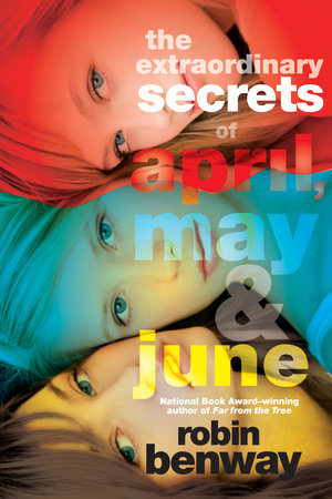 The Extraordinary Secrets of April, May, & June by Robin Benway