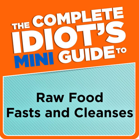 The Complete Idiot's Mini Guide to Raw Food Fasts and Cleanses by Jennifer Rinaldi