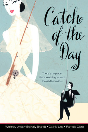 Catch of the Day by Whitney Lyles, Beverly Brandt, Cathie Linz and Pamela Clare