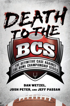 Death to the BCS by Dan Wetzel, Josh Peter and Jeff Passan
