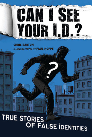 Can I See Your I.D.?: True Stories of False Identities by Chris Barton