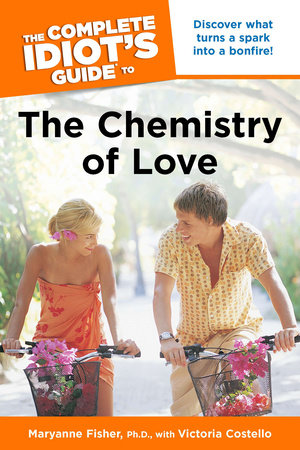The Complete Idiot's Guide to the Chemistry of Love by Maryanne Fisher Ph.D. and Victoria Costello