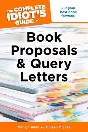 The Complete Idiot's Guide to Book Proposals & Query Letters by Marilyn Allen and Coleen O'Shea