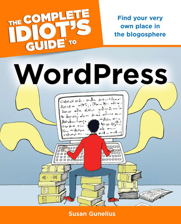 The Complete Idiot's Guide to WordPress by Susan Gunelius