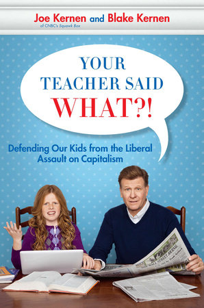Your Teacher Said What?! by Joe Kernen and Blake Kernen