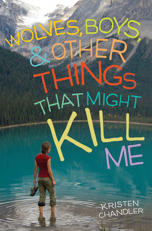 Wolves, Boys, and Other Things That Might Kill Me by Kristen Chandler
