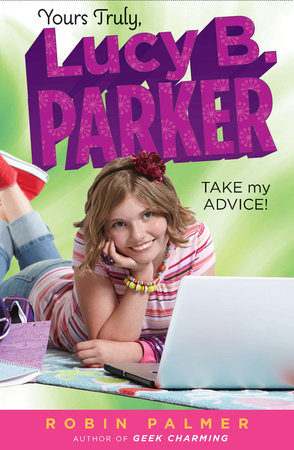 Yours Truly, Lucy B. Parker: Take My Advice by Robin Palmer