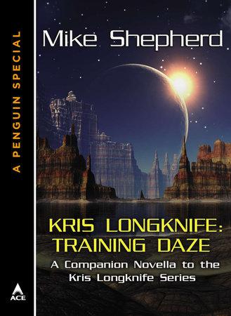 Kris Longknife: Training Daze by Mike Shepherd