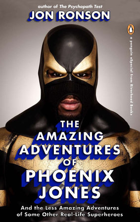The Amazing Adventures of Phoenix Jones by Jon Ronson