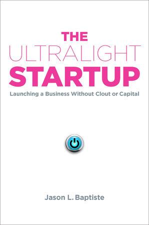 The Ultralight Startup by Jason L. Baptiste