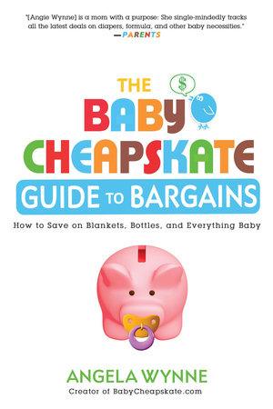 The Baby Cheapskate Guide to Bargains by Angela Wynne