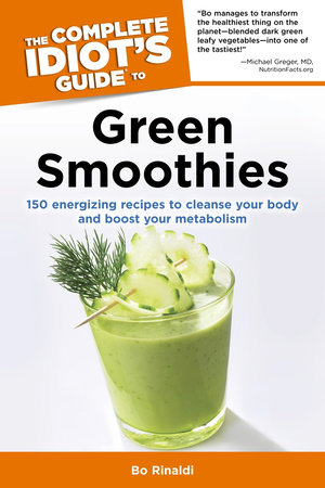 The Complete Idiot's Guide to Green Smoothies by Bo Rinaldi