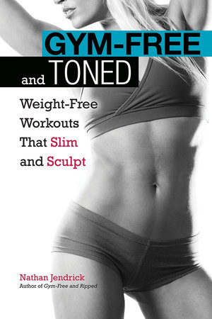 Gym-Free and Toned by Nathan Jendrick