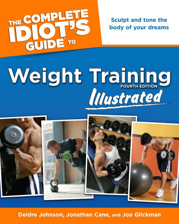 The Complete Idiot's Guide to Weight Training, Illustrated, 4th Edition by Deidre Cane, Jonathan Cane and Joe Glickman