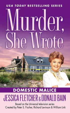 Murder, She Wrote: Domestic Malice by Jessica Fletcher and Donald Bain