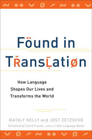 Found in Translation by Nataly Kelly, Jost Zetzsche: 9780399537974 ...