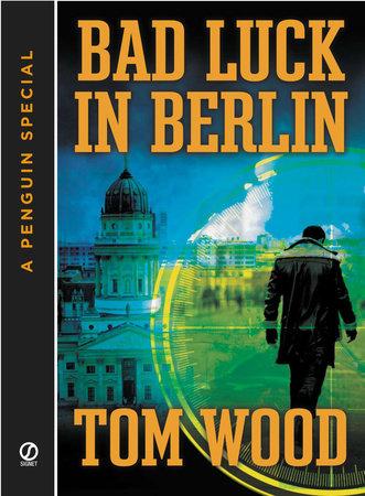 Bad Luck In Berlin by Tom Wood