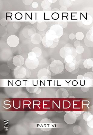 Not Until You Part VI by Roni Loren