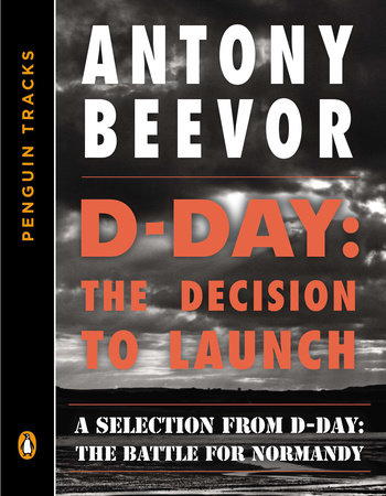 D-Day: The Decision to Launch by Antony Beevor
