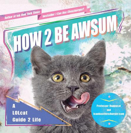 How 2 Be Awsum by icanhascheezburger.com