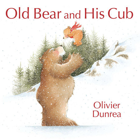 Old Bear and His Cub by Olivier Dunrea; Illustrated by Olivier Dunrea