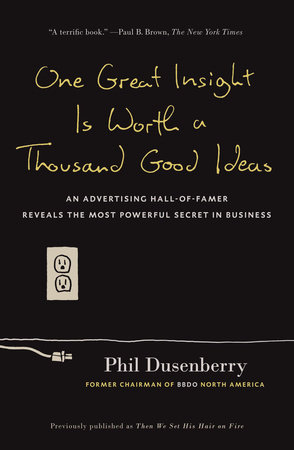 One Great Insight Is Worth a Thousand Good Ideas by Phil Dusenberry